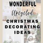 40 upcycled Christmas decorating ideas.